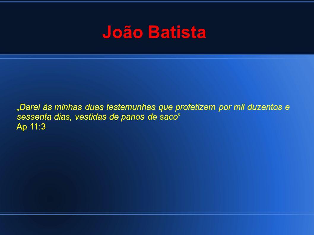 """João Batista """"Darei às minhas duas testemunhas que profetizem por mil duzentos e sessenta dias, vestidas de panos de saco"""