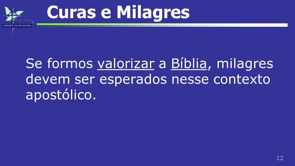 Curas e Milagres Se formos valorizar a Bíblia, milagres devem ser esperados nesse contexto apostólico.