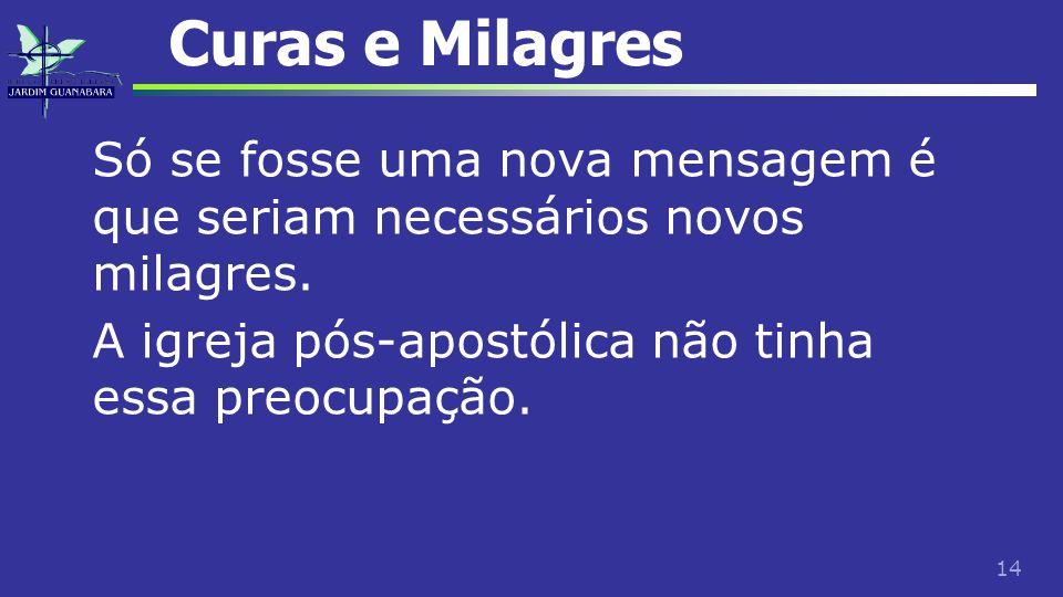 Curas e Milagres Só se fosse uma nova mensagem é que seriam necessários novos milagres.
