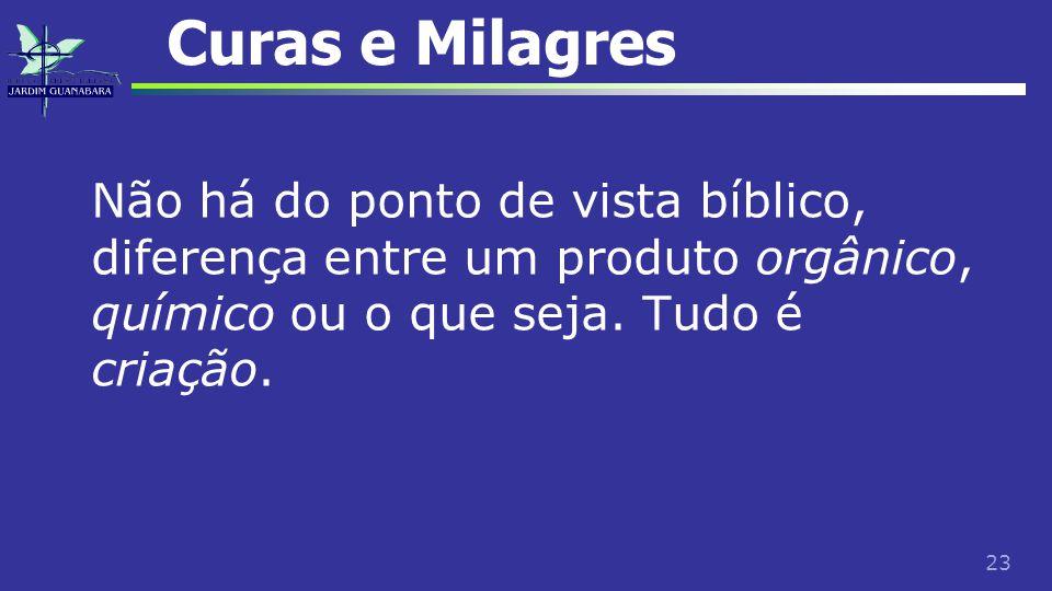 Curas e Milagres Não há do ponto de vista bíblico, diferença entre um produto orgânico, químico ou o que seja.