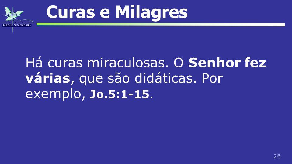 Curas e Milagres Há curas miraculosas. O Senhor fez várias, que são didáticas.