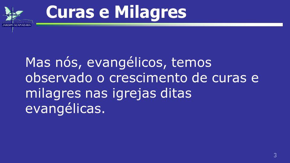 Curas e Milagres Mas nós, evangélicos, temos observado o crescimento de curas e milagres nas igrejas ditas evangélicas.