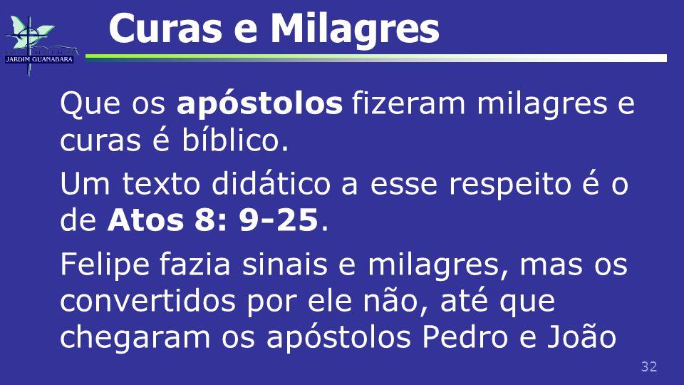 Curas e Milagres Que os apóstolos fizeram milagres e curas é bíblico.
