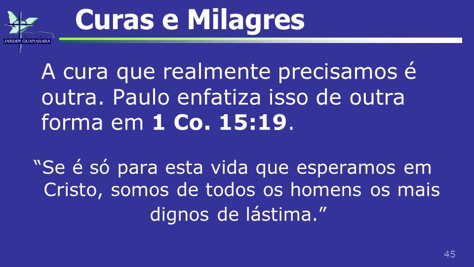 Curas e Milagres A cura que realmente precisamos é outra. Paulo enfatiza isso de outra forma em 1 Co. 15:19.