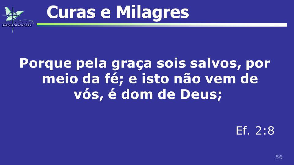 Curas e Milagres Porque pela graça sois salvos, por meio da fé; e isto não vem de vós, é dom de Deus;