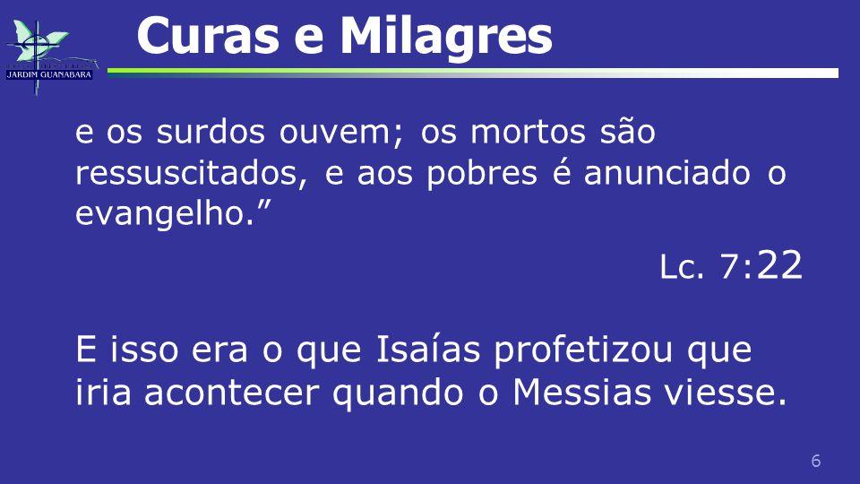 Curas e Milagres e os surdos ouvem; os mortos são ressuscitados, e aos pobres é anunciado o evangelho.