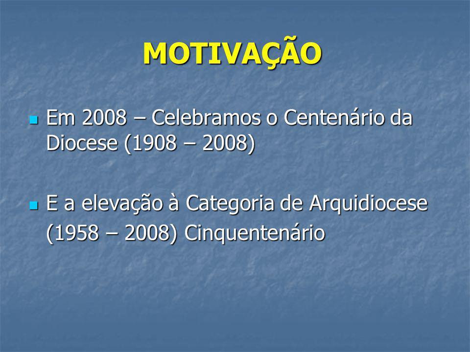 MOTIVAÇÃO Em 2008 – Celebramos o Centenário da Diocese (1908 – 2008)