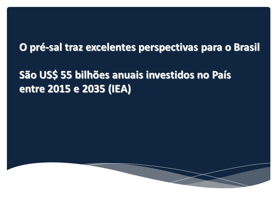 O pré-sal traz excelentes perspectivas para o Brasil