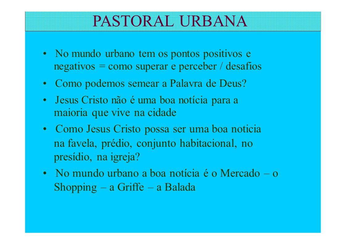 PASTORAL URBANA • No mundo urbano tem os pontos positivos e