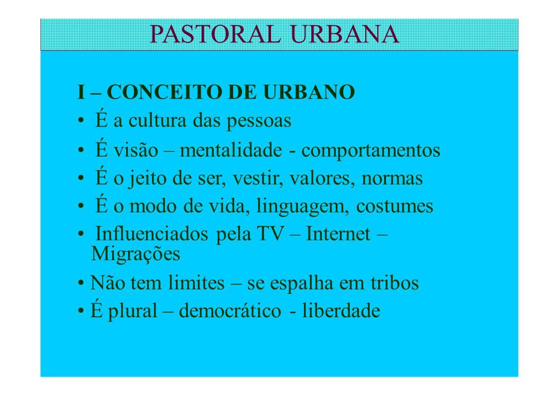 PASTORAL URBANA I – CONCEITO DE URBANO • É a cultura das pessoas