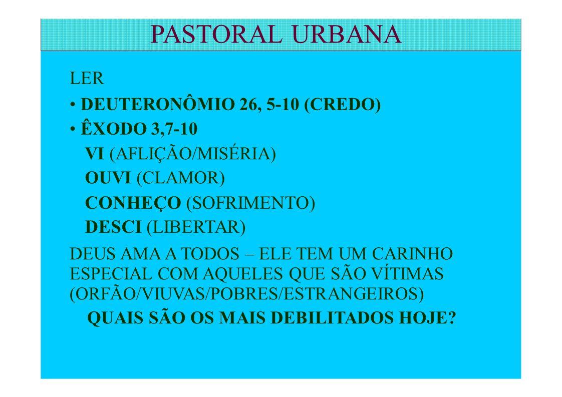 PASTORAL URBANA LER • DEUTERONÔMIO 26, 5-10 (CREDO) • ÊXODO 3,7-10