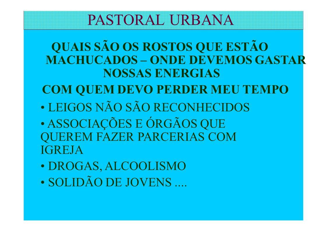 PASTORAL URBANA MACHUCADOS – ONDE DEVEMOS GASTAR NOSSAS ENERGIAS