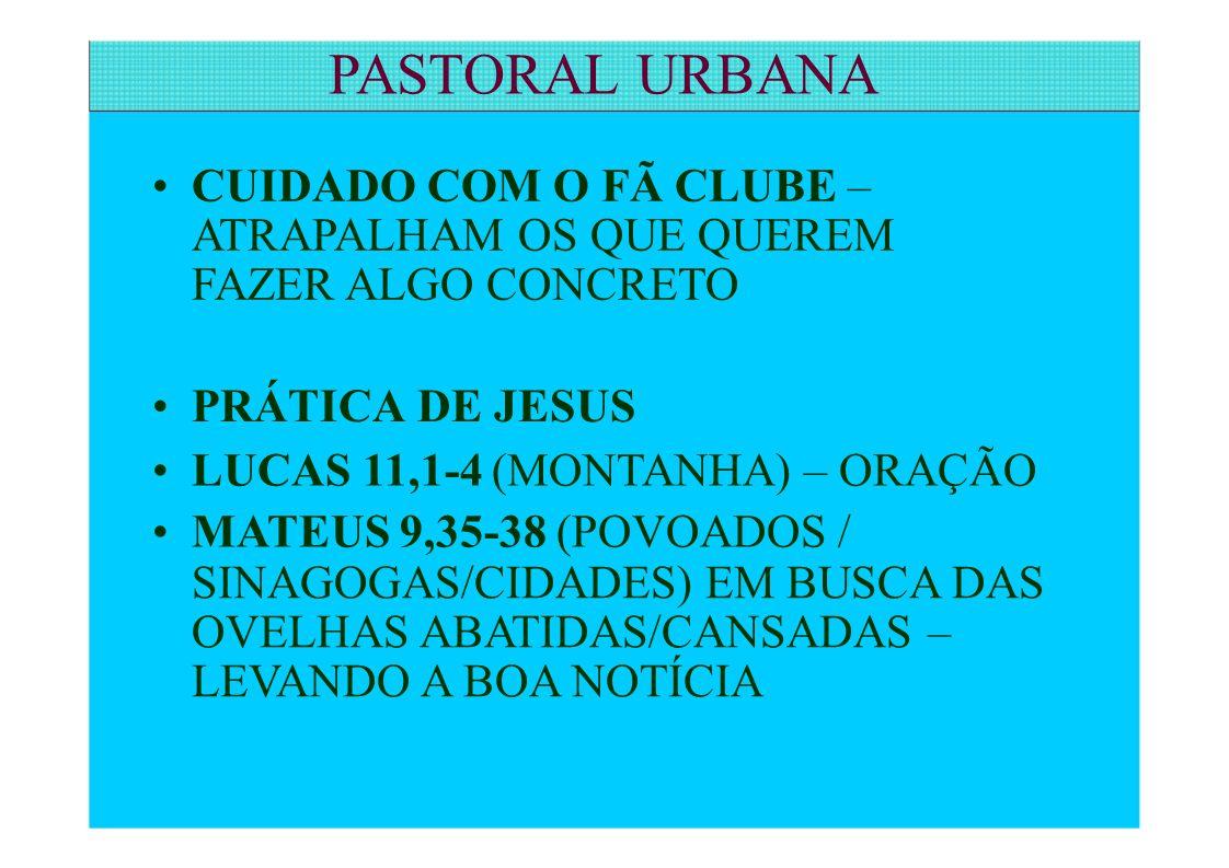 PASTORAL URBANA • CUIDADO COM O FÃ CLUBE – • PRÁTICA DE JESUS