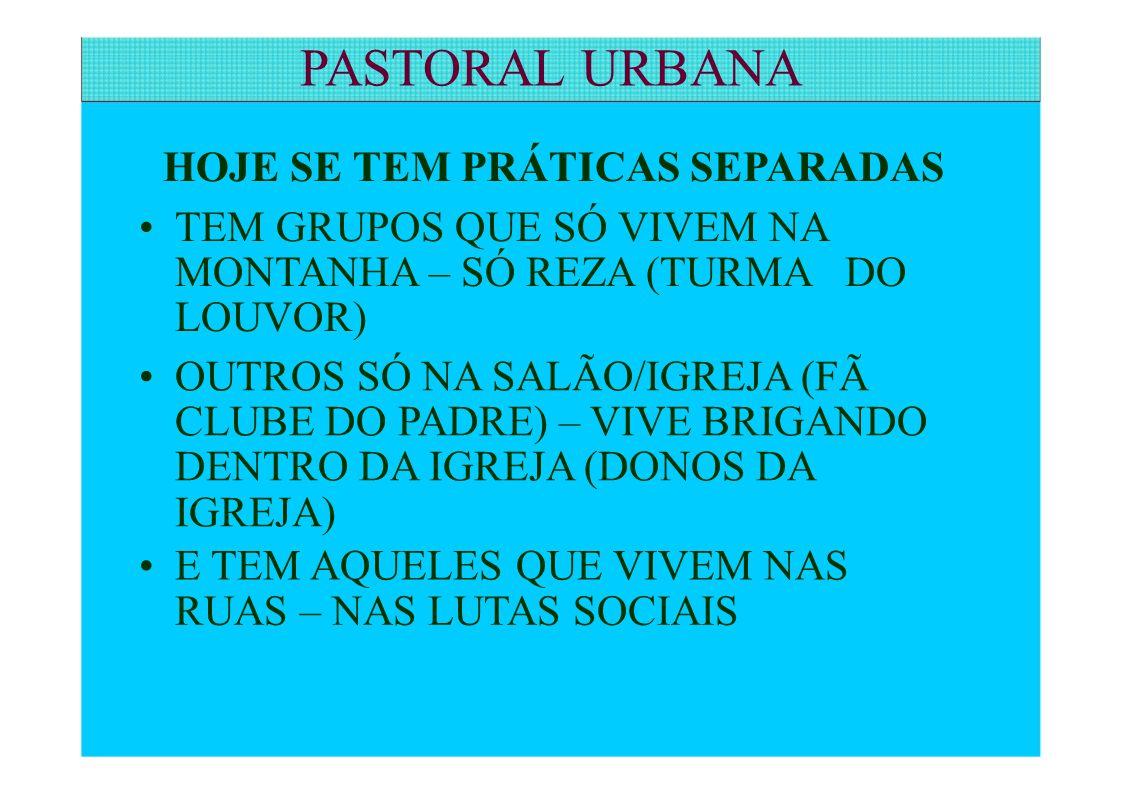 PASTORAL URBANA HOJE SE TEM PRÁTICAS SEPARADAS