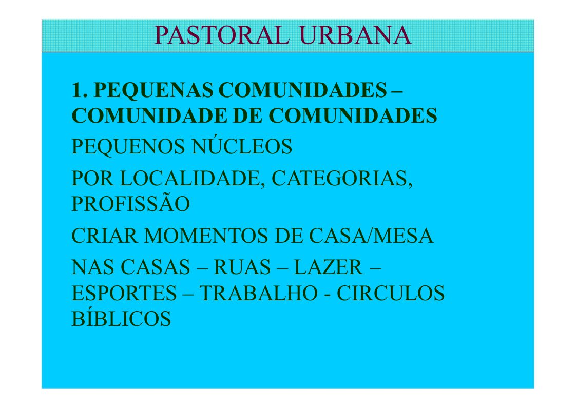 PASTORAL URBANA 1. PEQUENAS COMUNIDADES – COMUNIDADE DE COMUNIDADES