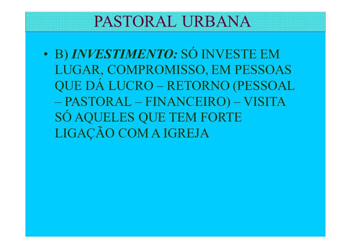 PASTORAL URBANA • B) INVESTIMENTO: SÓ INVESTE EM