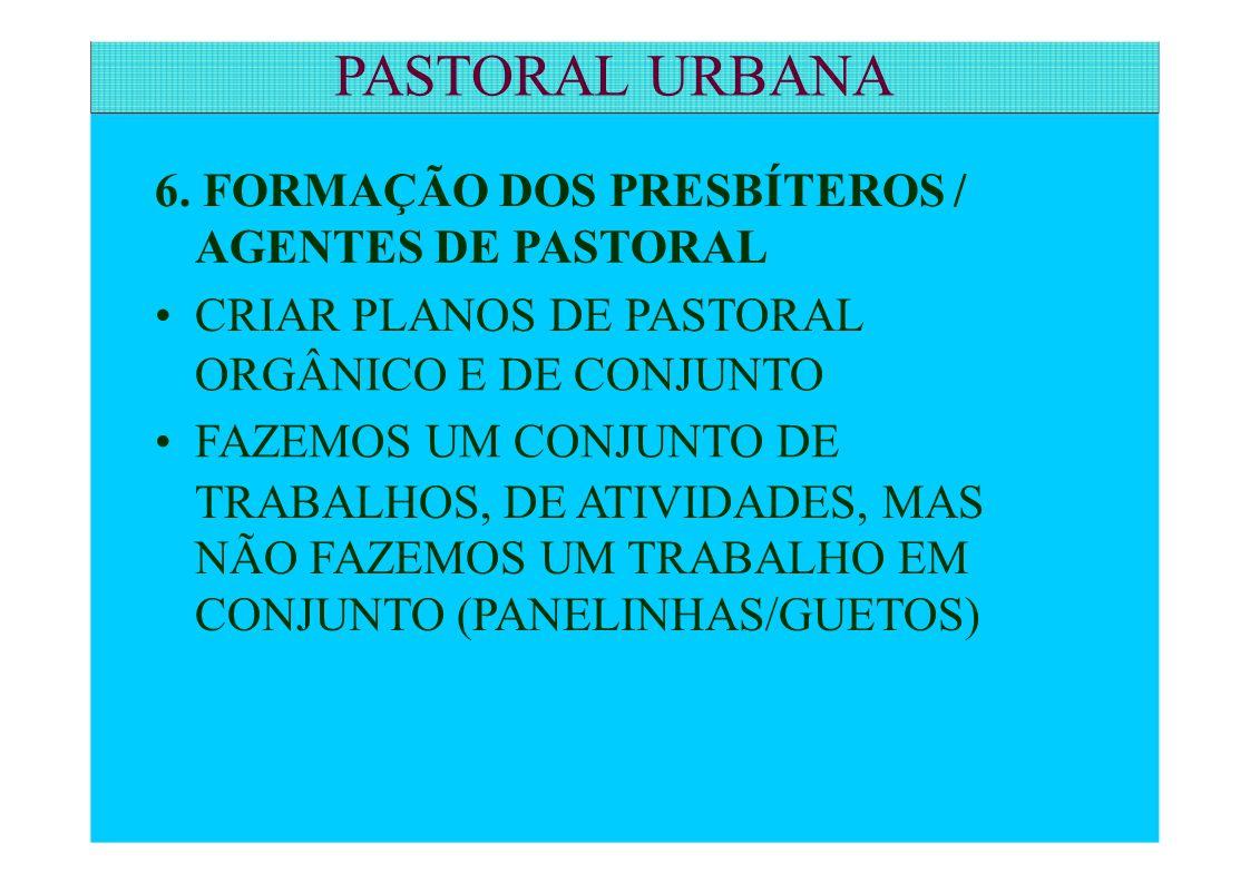 PASTORAL URBANA 6. FORMAÇÃO DOS PRESBÍTEROS / AGENTES DE PASTORAL