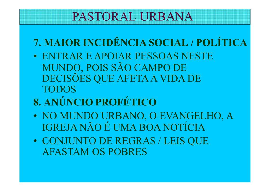 PASTORAL URBANA 7. MAIOR INCIDÊNCIA SOCIAL / POLÍTICA