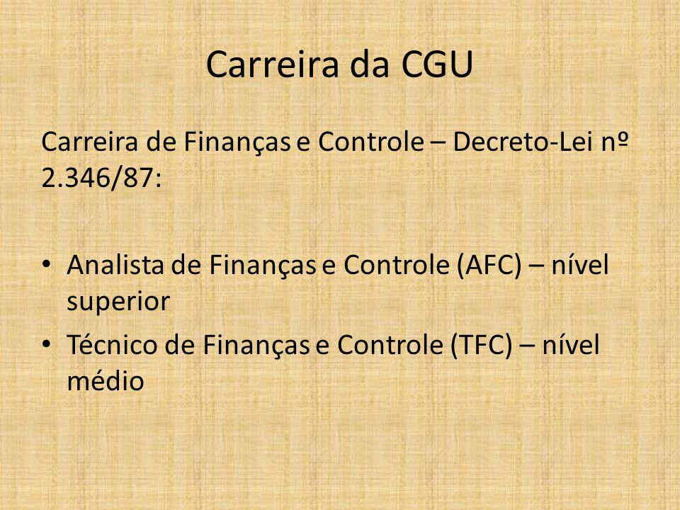 Carreira da CGU Carreira de Finanças e Controle – Decreto-Lei nº 2.346/87: Analista de Finanças e Controle (AFC) – nível superior.