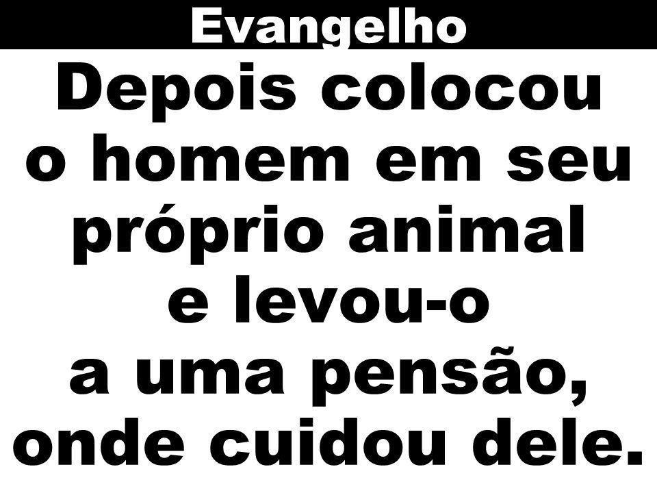 Evangelho Depois colocou o homem em seu próprio animal e levou-o a uma pensão, onde cuidou dele.