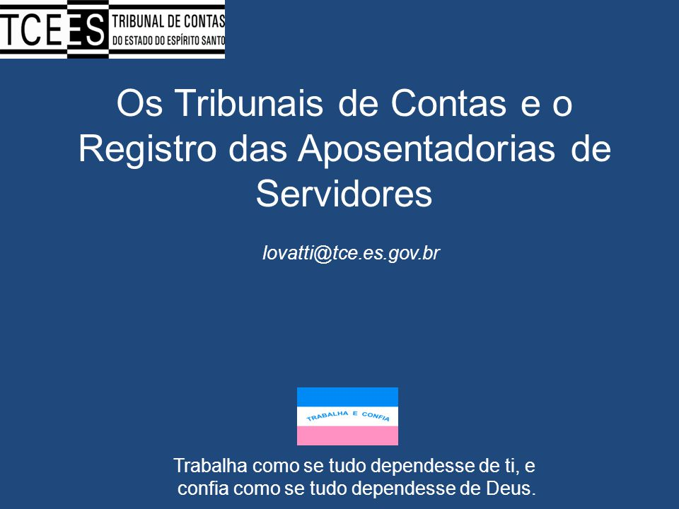 Os Tribunais de Contas e o Registro das Aposentadorias de Servidores lovatti@tce.es.gov.br