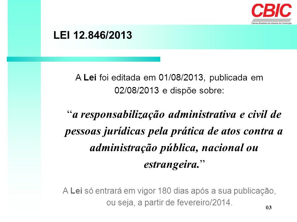 LEI 12.846/2013 A Lei foi editada em 01/08/2013, publicada em 02/08/2013 e dispõe sobre: