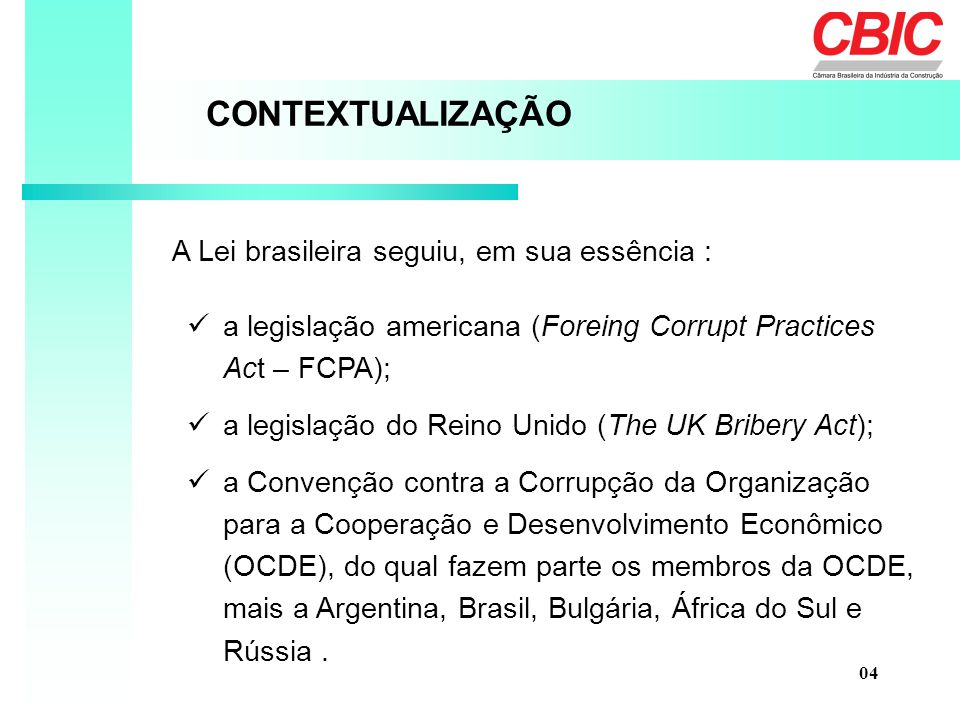 CONTEXTUALIZAÇÃO A Lei brasileira seguiu, em sua essência :