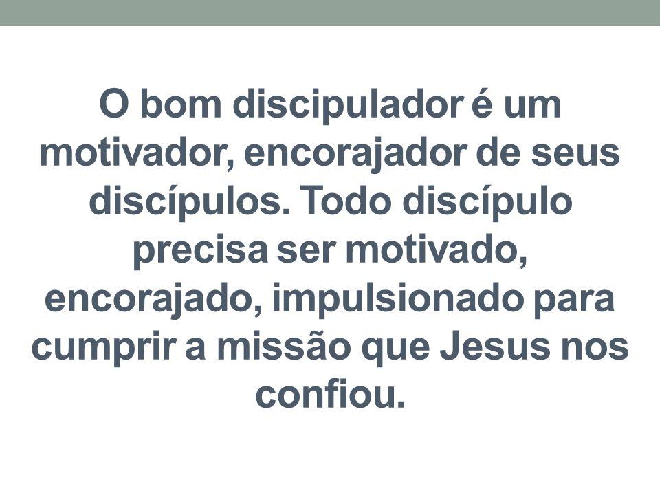 O bom discipulador é um motivador, encorajador de seus discípulos