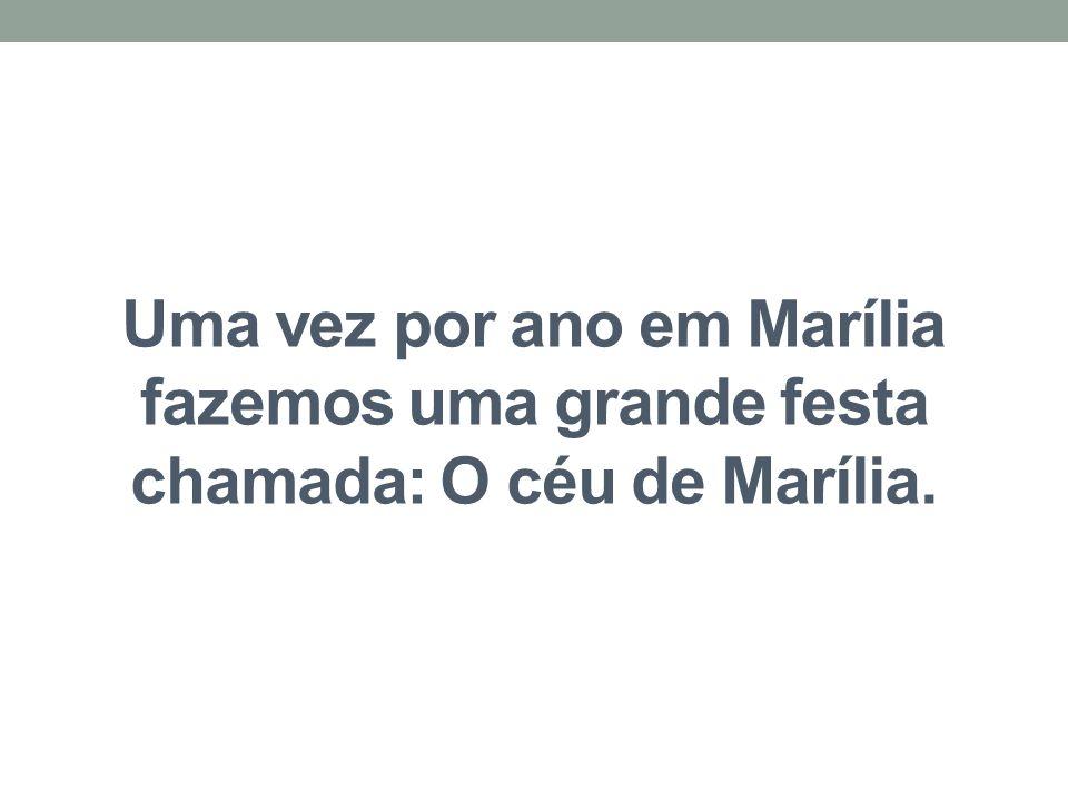 Uma vez por ano em Marília fazemos uma grande festa chamada: O céu de Marília.