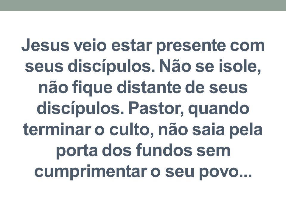 Jesus veio estar presente com seus discípulos