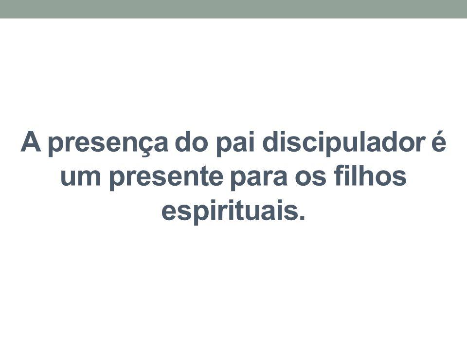 A presença do pai discipulador é um presente para os filhos espirituais.