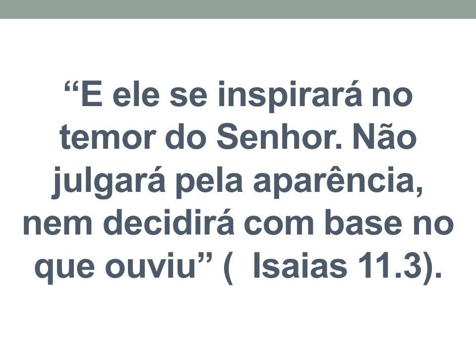 E ele se inspirará no temor do Senhor