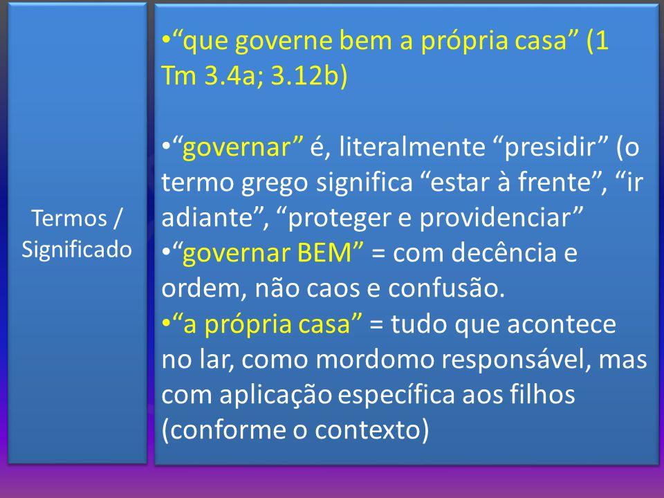 que governe bem a própria casa (1 Tm 3.4a; 3.12b)