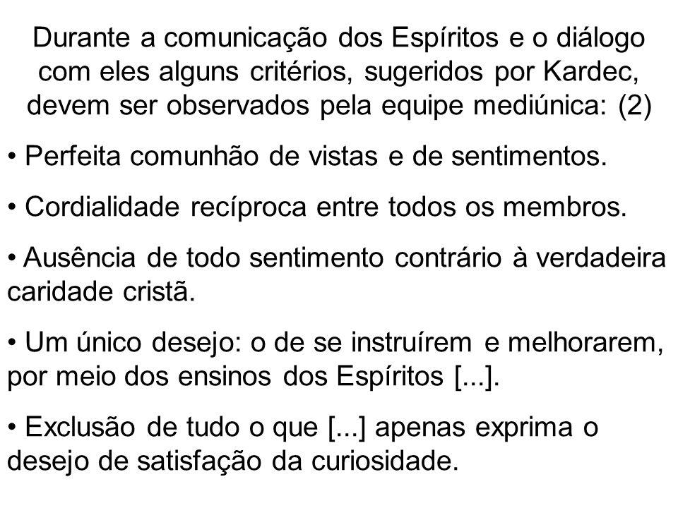 Durante a comunicação dos Espíritos e o diálogo com eles alguns critérios, sugeridos por Kardec, devem ser observados pela equipe mediúnica: (2)