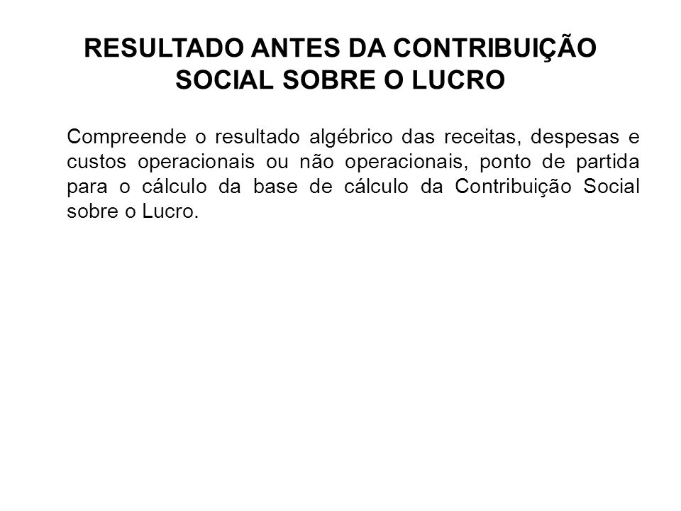 RESULTADO ANTES DA CONTRIBUIÇÃO SOCIAL SOBRE O LUCRO