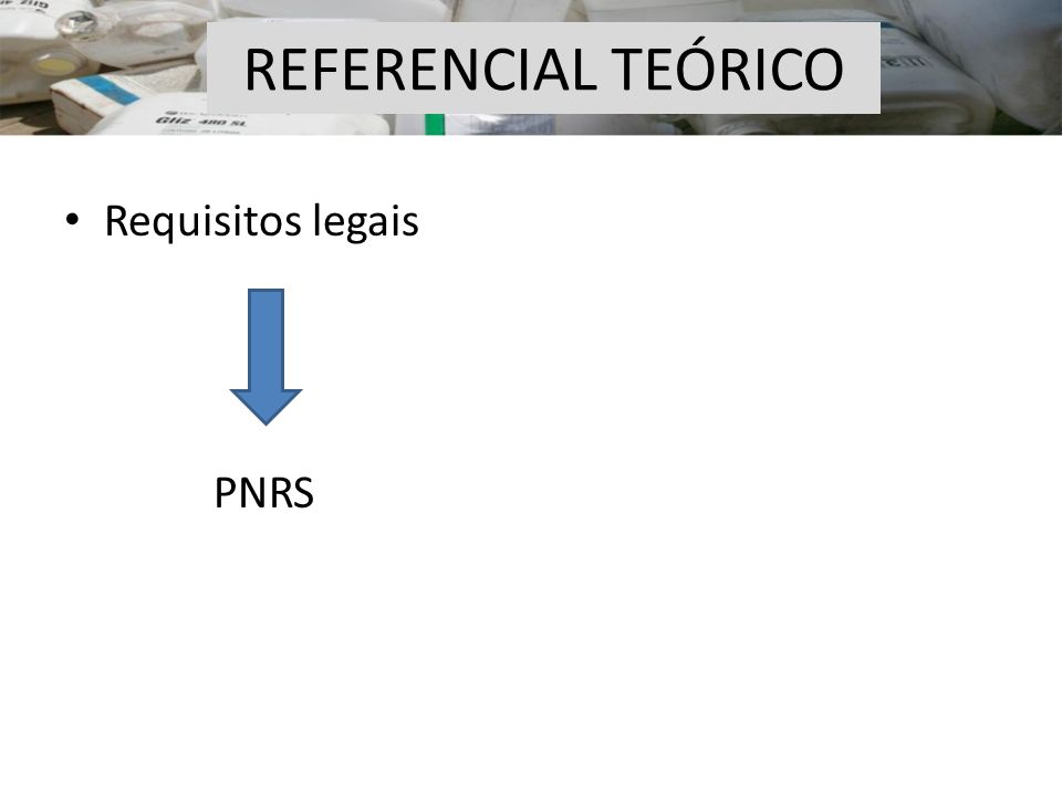 REFERENCIAL TEÓRICO Requisitos legais PNRS