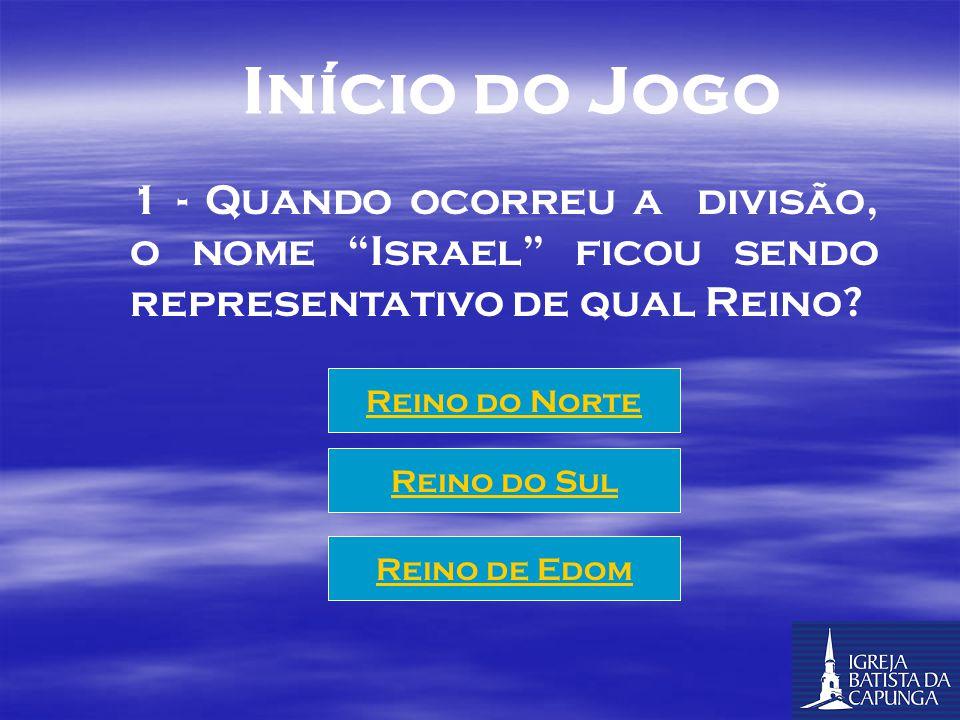 Início do Jogo 1 - Quando ocorreu a divisão, o nome Israel ficou sendo representativo de qual Reino