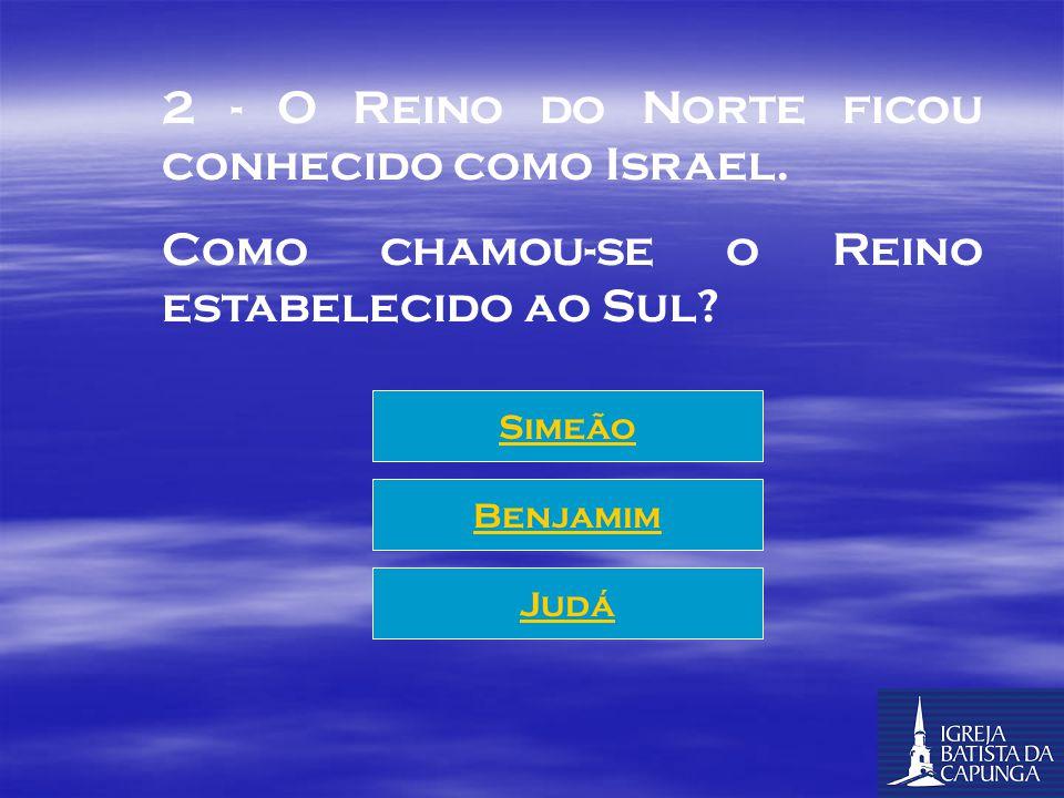 2 - O Reino do Norte ficou conhecido como Israel.
