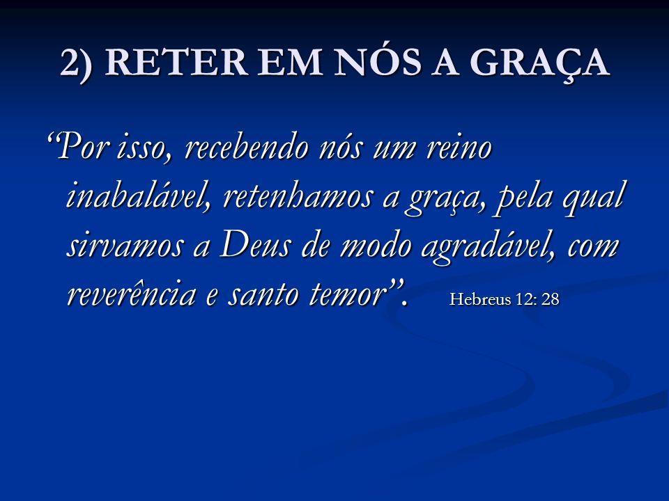 2) RETER EM NÓS A GRAÇA