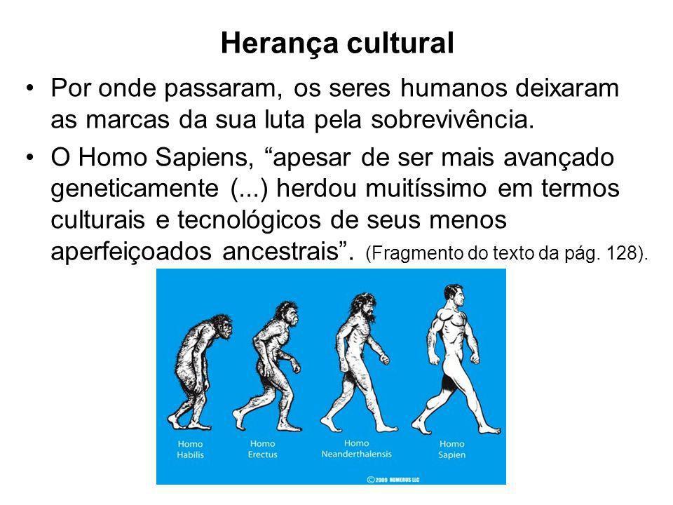 Herança cultural Por onde passaram, os seres humanos deixaram as marcas da sua luta pela sobrevivência.