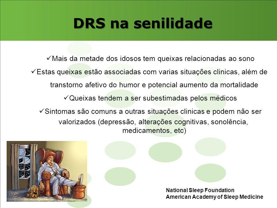 DRS na senilidade Mais da metade dos idosos tem queixas relacionadas ao sono. Estas queixas estão associadas com varias situações clinicas, além de.