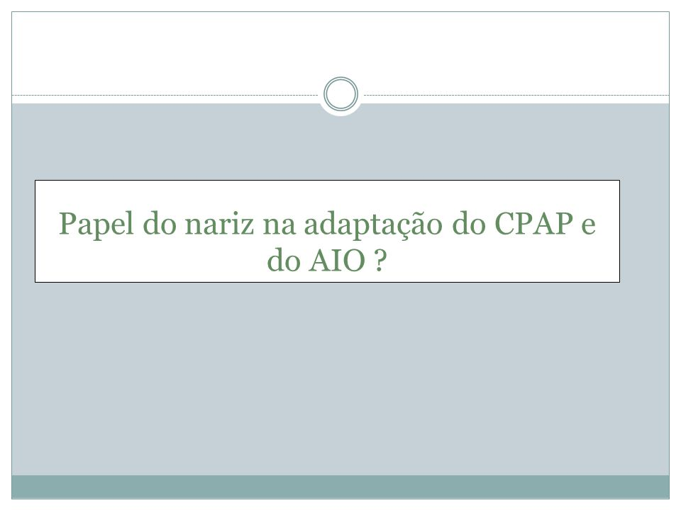 Papel do nariz na adaptação do CPAP e do AIO