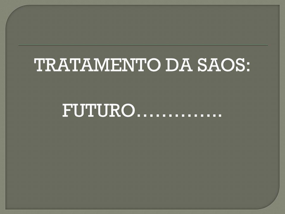 TRATAMENTO DA SAOS: FUTURO…………..