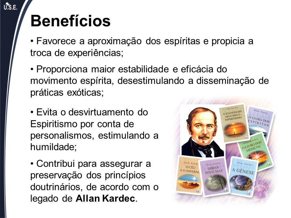 Benefícios Favorece a aproximação dos espíritas e propicia a troca de experiências;