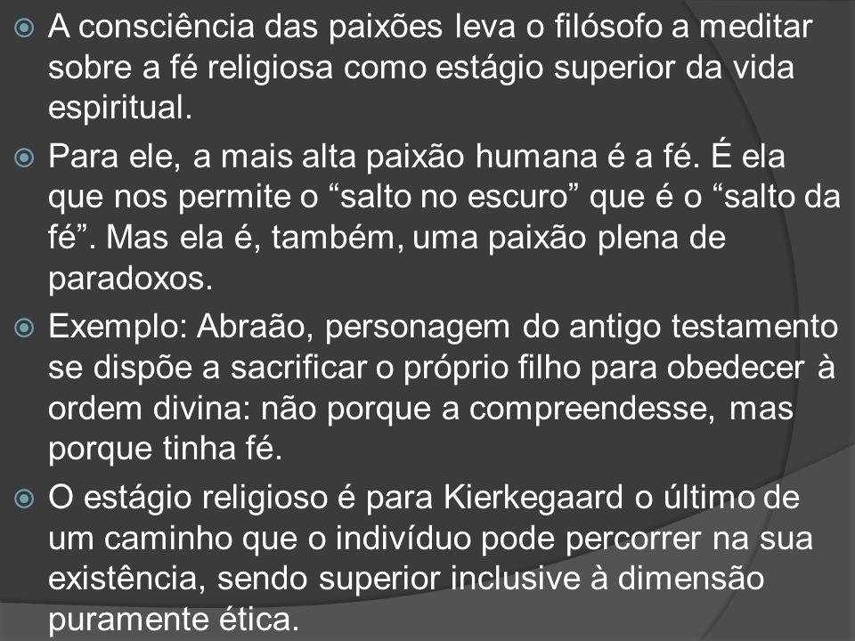 A consciência das paixões leva o filósofo a meditar sobre a fé religiosa como estágio superior da vida espiritual.