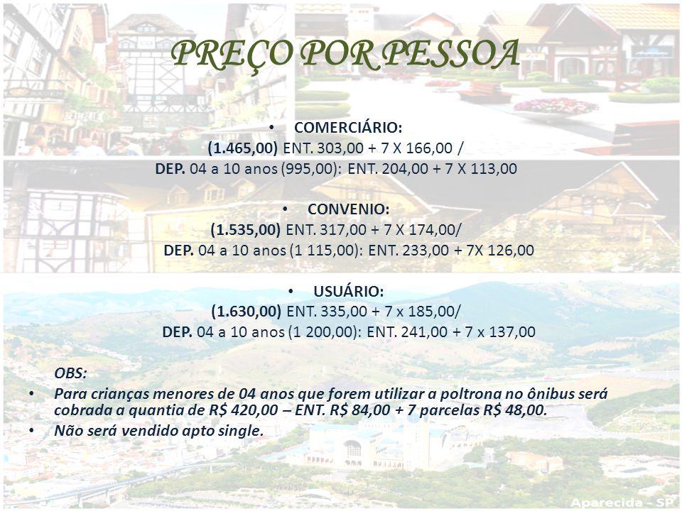 PREÇO POR PESSOA COMERCIÁRIO: (1.465,00) ENT. 303,00 + 7 X 166,00 /