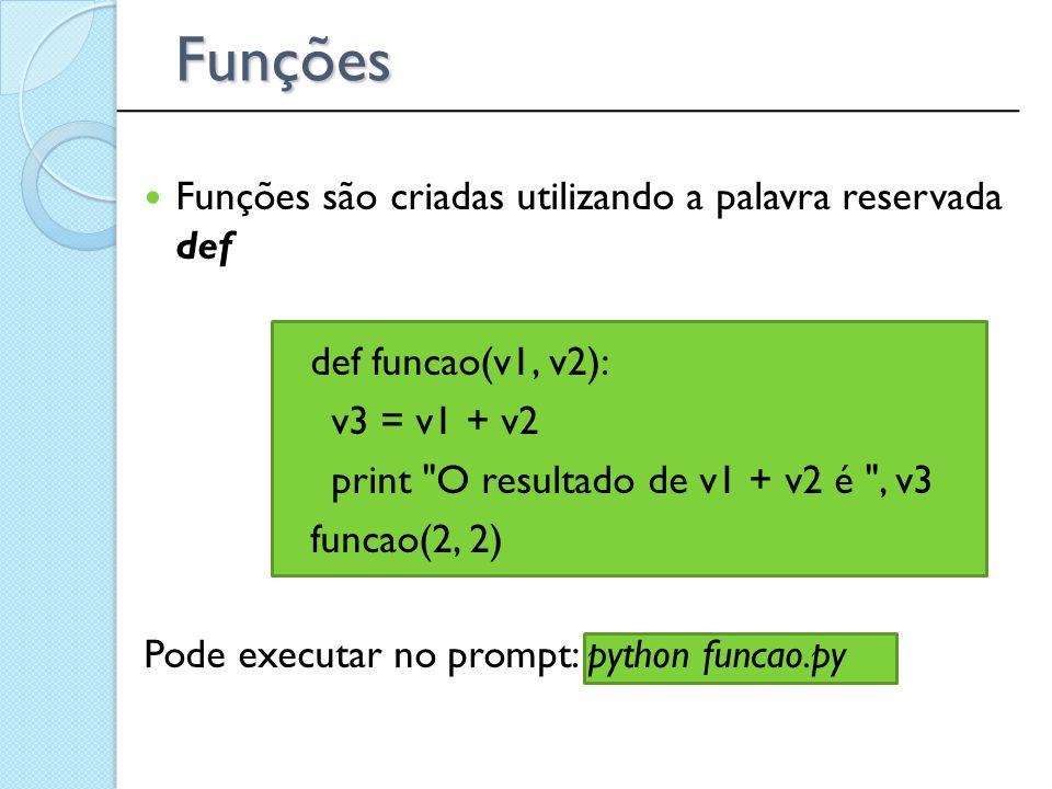 Funções Funções são criadas utilizando a palavra reservada def