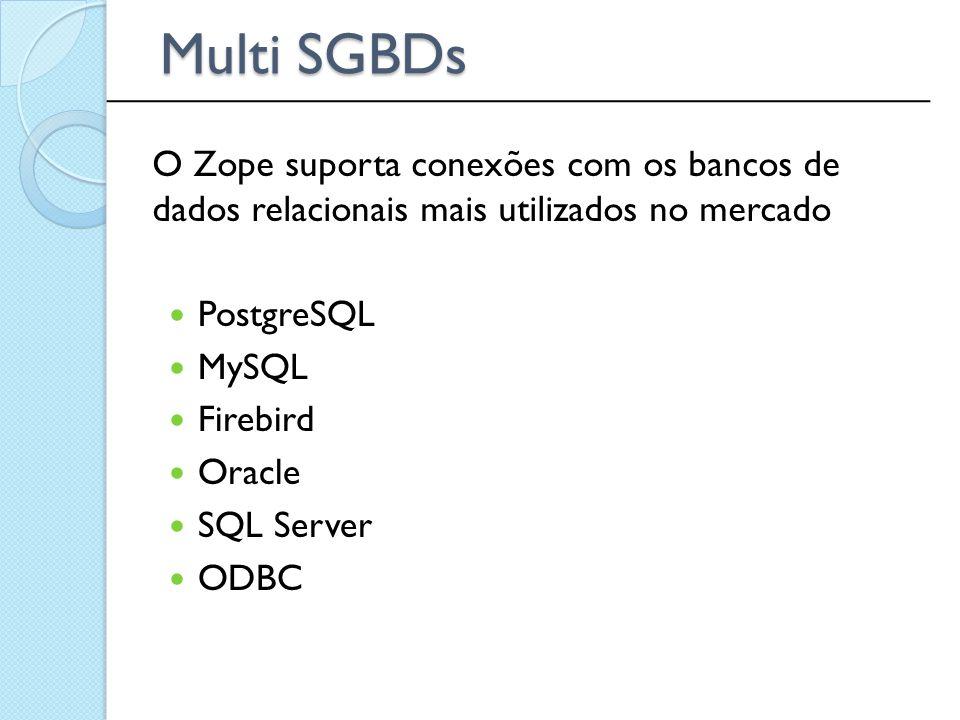 Multi SGBDs ______________________________________________. O Zope suporta conexões com os bancos de dados relacionais mais utilizados no mercado.