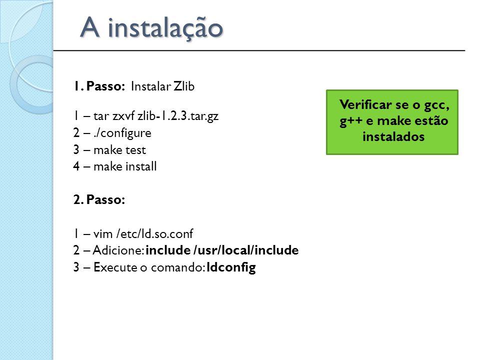 Verificar se o gcc, g++ e make estão instalados