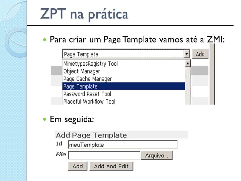 ZPT na prática Para criar um Page Template vamos até a ZMI: